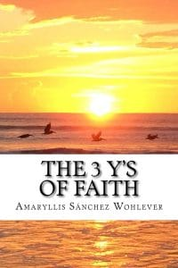 Amaryllis Sanchez Wohlever, MD - The_3_Ys_of_Faith_FINALCover_for_Kindlejpg copy